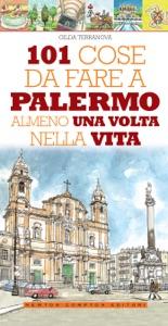 101 cose da fare a Palermo almeno una volta nella vita da Gilda Terranova