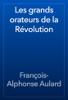 François-Alphonse Aulard - Les grands orateurs de la Révolution artwork