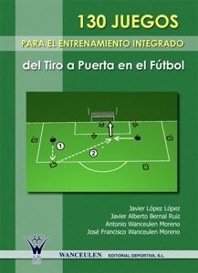 130 Juegos para el entrenamiento integrado del tiro a puerta en el fútbol da Javier López López