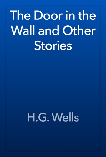 H.G. Wells - The Door in the Wall and Other Stories