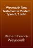 Richard Francis Weymouth - Weymouth New Testament in Modern Speech, 2 John artwork