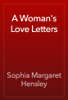 A Woman's Love Letters - Sophia Margaret Hensley