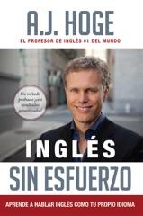 Inglés Sin Esfuerzo: Aprende A Hablar Inglés Como Nativo Del Idioma