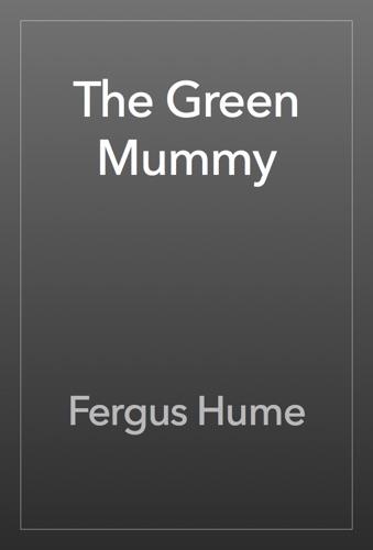 Fergus Hume - The Green Mummy