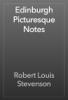 Robert Louis Stevenson - Edinburgh Picturesque Notes artwork