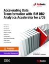 Accelerating Data Transformation With IBM DB2 Analytics Accelerator For ZOS