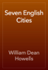 William Dean Howells - Seven English Cities artwork