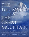 The Drummer And The Great Mountain - A Guidebook To Transforming Adult ADD  ADHD