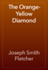 Joseph Smith Fletcher - The Orange-Yellow Diamond artwork