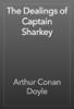 Arthur Conan Doyle - The Dealings of Captain Sharkey 앨범 사진