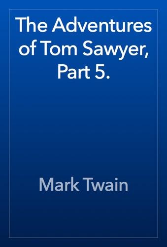 Mark Twain - The Adventures of Tom Sawyer, Part 5.