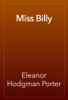 Eleanor Hodgman Porter - Miss Billy artwork