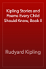 Rudyard Kipling - Kipling Stories and Poems Every Child Should Know, Book II artwork