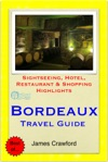 Bordeaux  The Wine Region France Travel Guide - Sightseeing Hotel Restaurant  Shopping Highlights Illustrated