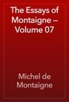 The Essays Of Montaigne  Volume 07