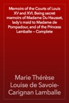 Memoirs Of The Courts Of Louis XV And XVI Being Secret Memoirs Of Madame Du Hausset Ladys Maid To Madame De Pompadour And Of The Princess Lamballe  Complete