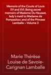 Memoirs Of The Courts Of Louis XV And XVI Being Secret Memoirs Of Madame Du Hausset Ladys Maid To Madame De Pompadour And Of The Princess Lamballe  Volume 3