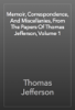 Thomas Jefferson - Memoir, Correspondence, And Miscellanies, From The Papers Of Thomas Jefferson, Volume 1 artwork