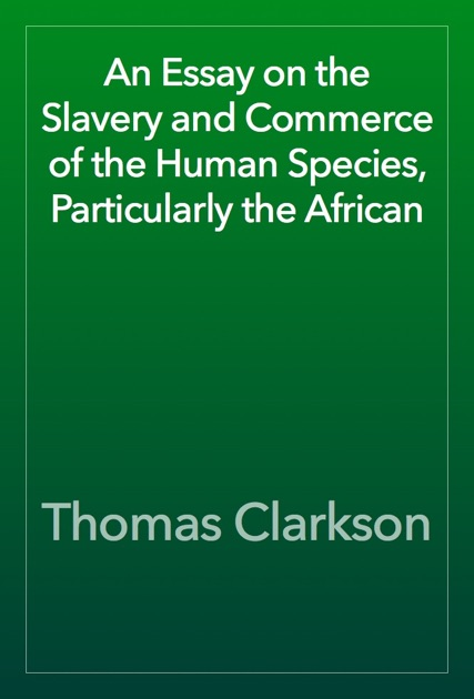 african commerce essay human particularly slavery species An essay on the slavery and commerce of the human species particularly the african/ translated from a latin dissertation which was honoured with the first.