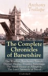 The Complete Chronicles Of Barsetshire The Warden Barchester Towers Doctor Thorne Framley Parsonage The Small House At Allington The Last Chronicle Of Barset Unabridged