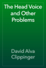 David Alva Clippinger - The Head Voice and Other Problems artwork