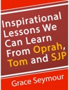 Inspirational Lessons We Can Learn From Oprah Tom And SJP