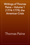 Writings Of Thomas Paine  Volume 1 1774-1779 The American Crisis