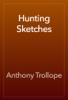 Anthony Trollope - Hunting Sketches artwork
