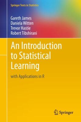 An Introduction to Statistical Learning - Gareth James, Daniela Witten, Trevor Hastie & Robert Tibshirani book