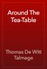 Thomas De Witt Talmage - Around The Tea-Table artwork