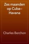 Zes Maanden Op CubaHavana