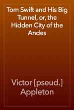 Tom Swift and His Big Tunnel, or, the Hidden City of the Andes