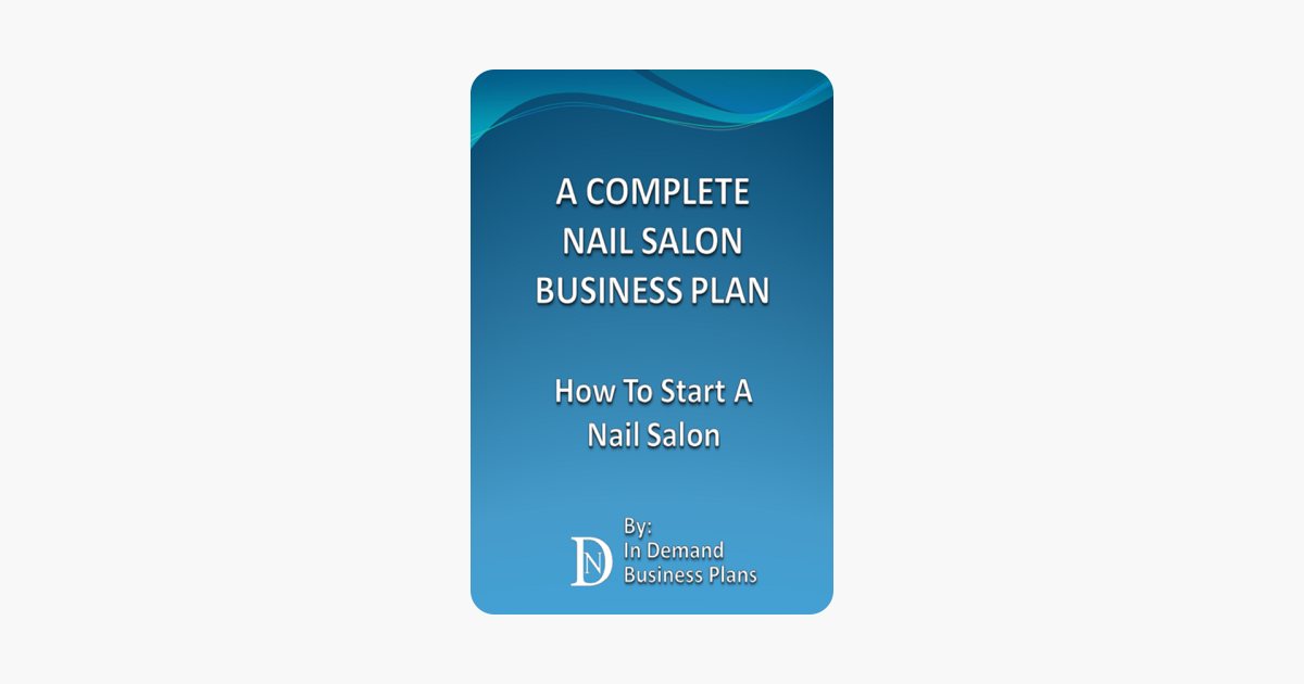 A Complete Nail Salon Business Plan: How To Start A Nail Salon on ...