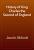 Jacob Abbott - History of King Charles the Second of England обложка