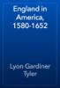 Lyon Gardiner Tyler - England in America, 1580-1652 artwork