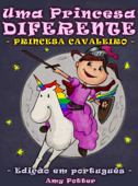 Uma Princesa Diferente - Princesa Cavaleiro (Livro infantil ilustrado)
