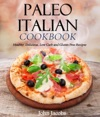 Paleo Italian Cookbook Healthy Delicious Low Carb And Gluten Free Recipes