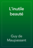Guy de Maupassant - L'inutile beauté artwork