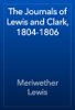 Meriwether Lewis - The Journals of Lewis and Clark, 1804-1806 artwork