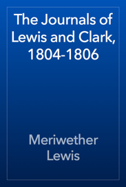 The Journals of Lewis and Clark, 1804-1806