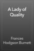 Frances Hodgson Burnett - A Lady of Quality artwork