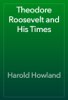 Harold Howland - Theodore Roosevelt and His Times artwork