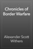 Alexander Scott Withers - Chronicles of Border Warfare artwork