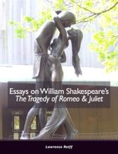 Essays On William Shakespeare's The Tragedy Of Romeo & Juliet