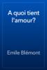 Emile Blémont - A quoi tient l'amour? artwork