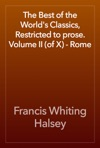 The Best Of The Worlds Classics  Restricted To Prose Volume II Of X - Rome