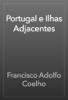 Francisco Adolfo Coelho - Portugal e Ilhas Adjacentes  arte