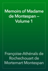 Memoirs Of Madame De Montespan  Volume 1