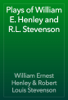 William Ernest Henley & Robert Louis Stevenson - Plays of William E. Henley and R.L. Stevenson artwork