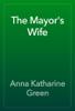 Anna Katharine Green - The Mayor's Wife artwork